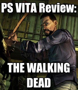 Game Review - The Walking Dead Complete Season One (PS Vita)